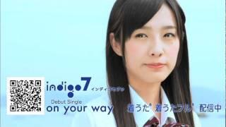indigo7(インディゴセブン)デビューシングル「on your way」 7/20より着うたフル(R)先行配信スタート!! http://recochoku.com/indigo7/