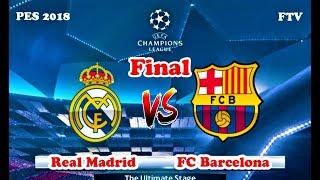 REAL MADRID VS BARCELONA | FINAL UEFA Champions League | PES 2018 Gameplay HD