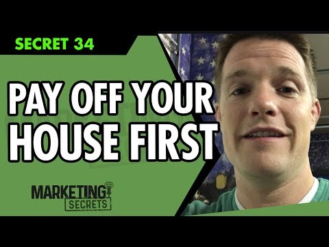 Secret #34: Payoff Your House First...