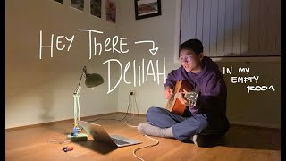 hey there delilah (but also in my empty room)