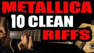 TOP 10 METALLICA CLEAN RIFFS