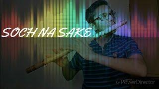 SOCH NA SAKE Flute cover song instrumental | Airlift | Arijit Singh
