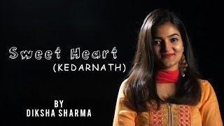 Sweetheart | Kedarnath | Female Version | Amit Trivedi | Dev Negi | #melodyunplu