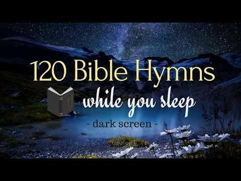 120 Bible Hymns for great sleeping.