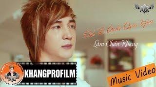 Chỉ Vì Anh Quá Yêu | Lâm Chấn Khang [ MV HD ]