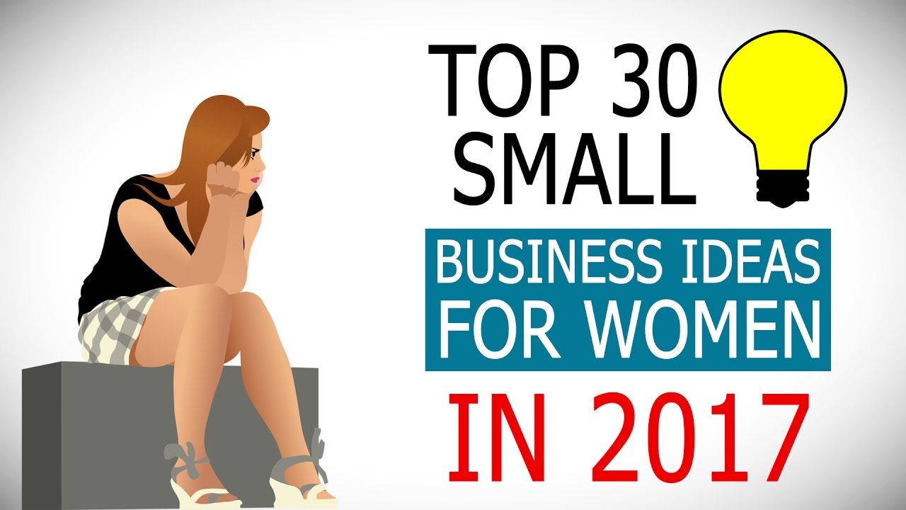 Top 30 Best Small Business Ideas for Women in 2017 YouTube