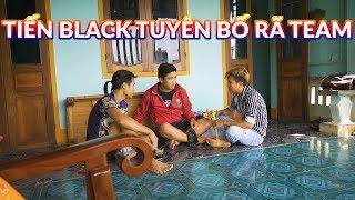 Black - Tuyên Bố Team Tan Rã // Phản Ứng Của Anh Em Sẽ Như Thế Nào !!!