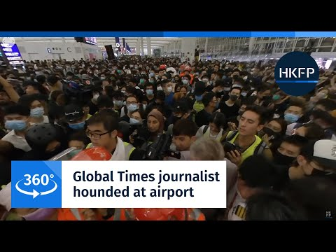 360° 4K Hong Kong Protest: Global Times journalist hounded at airport