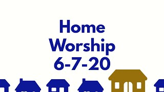 6/7/20-Home Worship