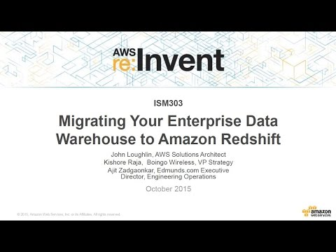 AWS re:Invent 2015 | (ISM303) Migrating Your Enterprise Data Warehouse to Amazon Redshift