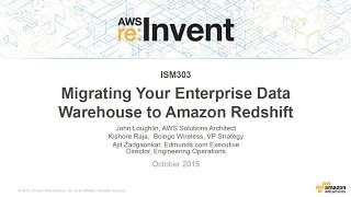 aws re invent 2015   ism303 migrating your enterprise data warehouse to amazon redshift