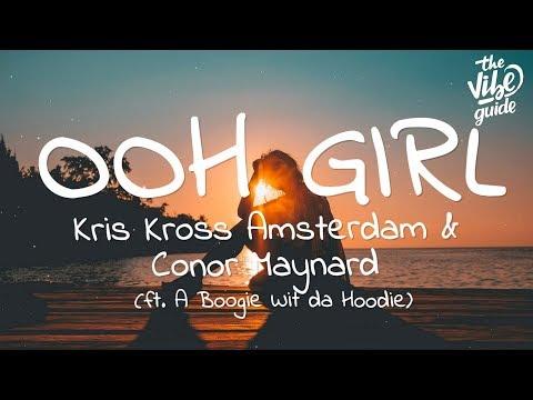 Kris Kross Amsterdam & Conor Maynard - Ooh Girl (Lyrics) ft. A Boogie Wit da Hoodie