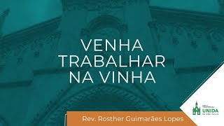 Venha Trabalhar na Vinha - Rev. Rosther Guimarães Lopes - Culto Noturno - 28/02/2021