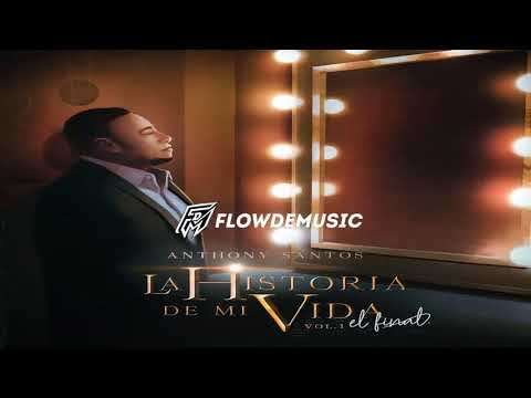 Anthony Santos – La Historia de Mi Vida El Final Vol 1 (Album 2018 - 2019) (Completo)