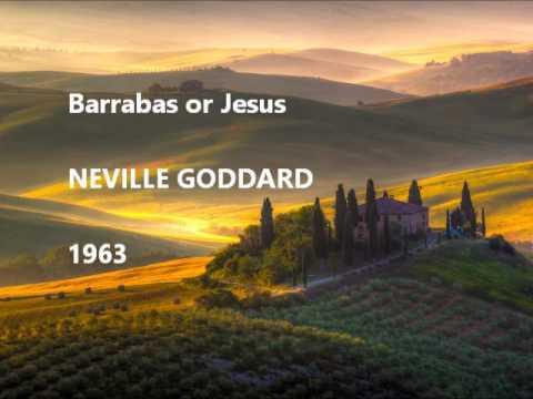 Neville Goddard : Barrabas or Jesus - the true secret meaning