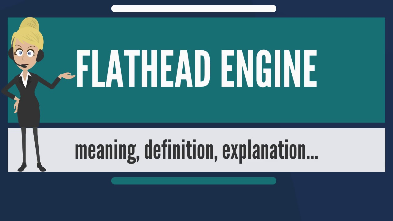 What is FLATHEAD ENGINE? What does FLATHEAD ENGINE mean? FLATHEAD ENGINE  meaning & explanation