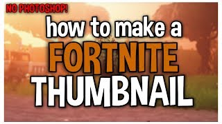COMMENT FAIRE UN FORTNITE THUMBNAIL POUR GRATUIT 2018!! (NON PHOTSHOP)