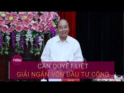 Thủ tướng: Cần quyết liệt giải ngân vốn đầu tư công | VTC Now