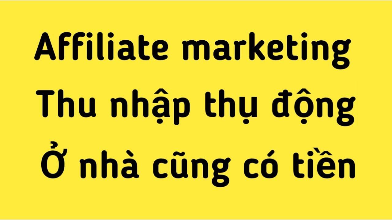 Affiliate Marketing là gì | Cách Kiếm tiền thụ động | Tiếp thị liên kết