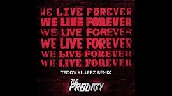 The Prodigy - We Live Forever (Teddy Killerz Remix) (Official Audio)