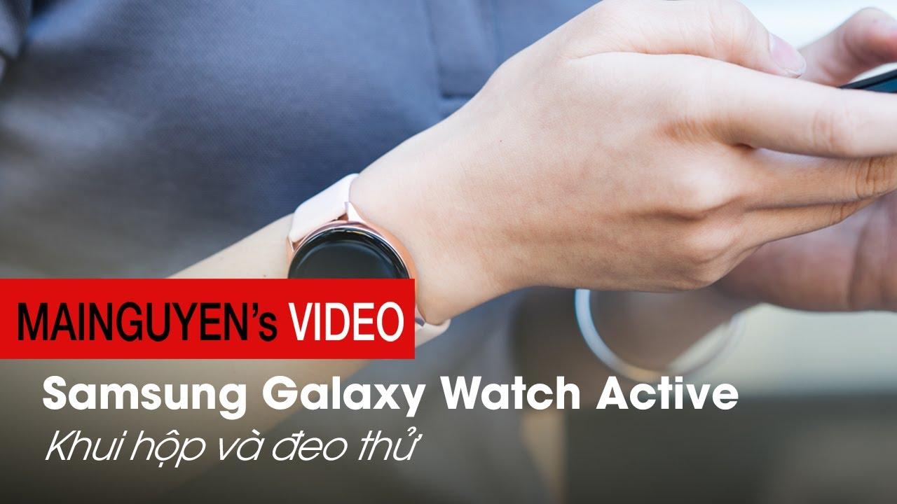 [Trên cổ tay] Samsung Galaxy Watch Active – Hoàn thiện tốt, thiết kế đẹp, giá rẻ