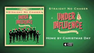 Straight No Chaser - Home By Christmas Day