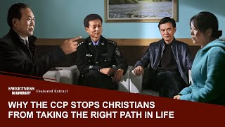 "Christian Movie Extract 2 From ""Sweetness in Adversity"": Why the CCP Stops Christians From Taking the Right Path in Life"