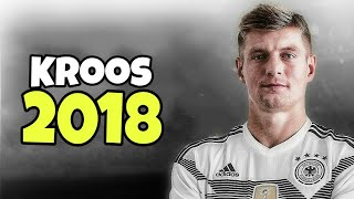 Toni Kroos 2018 ● Skills, Assists & Goals 2018 | HD