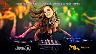 Raoul Russu ft.Glow - Music Is (Stereo Soundsz Remix)