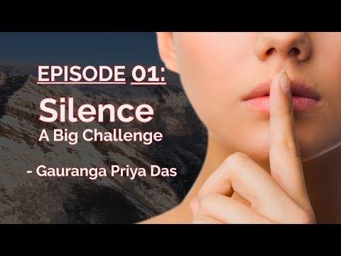 Power Of Silence   Silence - A Big Challenge   His Grace Gauranga Priya Das