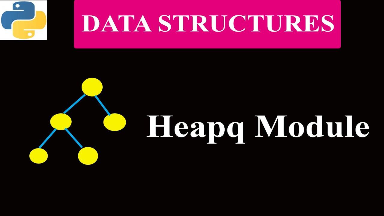 Heapq Module And Priority Queue | Binary Heap | Python Tutorials
