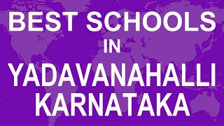 Best Schools in Yadavanahalli, Karnataka   CBSE, Govt, Private, International