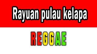 Reggae rayuan pulau kelapa - Lagu nasional / lagu wajib
