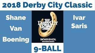 Shane Van Boening vs Ivar Saris - 9 Ball -2018 Derby City Classic