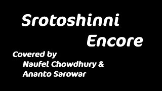 Srotoshinni-Encore(Cover) | Naufel Chowdhury and Ananto Sarowar