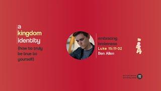 Embracing Brokeness - Ben Allen - Luke 15:11-32 - A Kingdom Identity