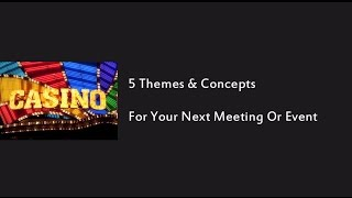 5 Themes & Concepts For Your Next Meeting Or Event