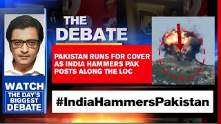 Pakistan Runs For Cover As India Hammers Pak Posts Along The LoC | Arnab Goswami Debates