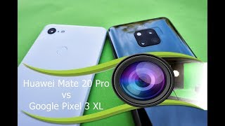 Huawei Mate 20 Pro vs Pixel 3 XL Camera Shootout