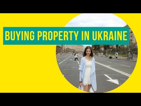 Buying Property (Real Estate) in Ukraine as a Foreigner