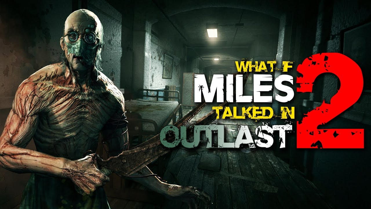 What if Miles Talked in Outlast? - Part 2 (Parody)