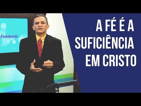 A Fé é a suficiência em Cristo - Pastor Pedro Cerdeira