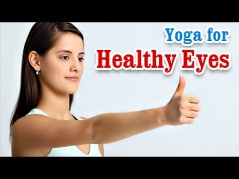 Yoga Exercises for Healthy Eyes - Eye Exercises for Better E