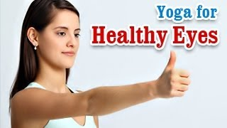 Yoga Exercises for Healthy Eyes - Eye Exercises for Better Eyesight and Diet Tips in English