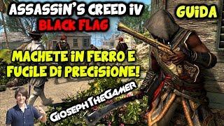 Assassin's Creed 4 | Grido di Libertà | Guida: Machete in Ferro e Fucile di Precisione! By Gioseph