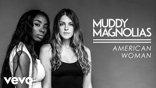 Muddy Magnolias - American Woman (Audio)