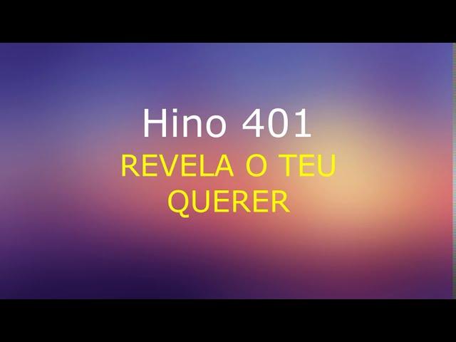 Hino 401 REVELA O TEU QUERER