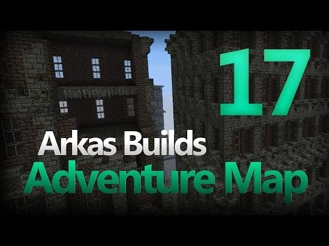 Arkas Builds An Adventure Map - Episode 17 :: Look At All Th