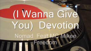 (I Wanna Give You ) Devotion  Nomad Feat MC Mikee Freedom