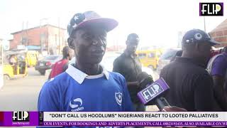 'DON'T CALL US HOODLUMS' NIGERIANS REACT TO LOOTING PALLIATIVES